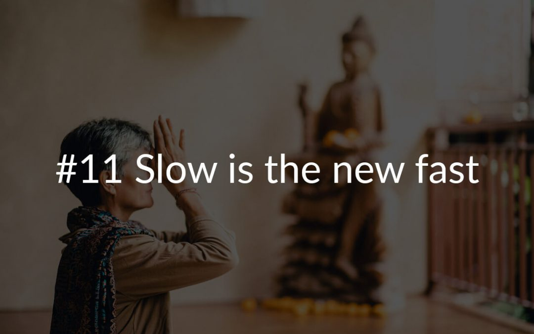 #11 Slow is the new fast