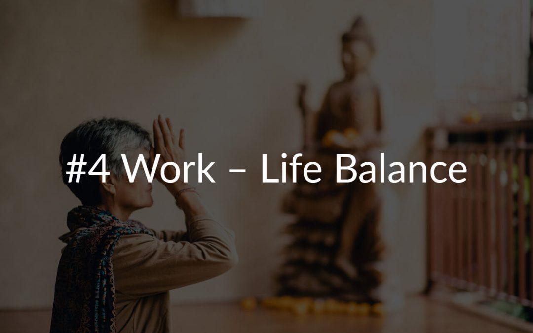 #4 Work – Life Balance