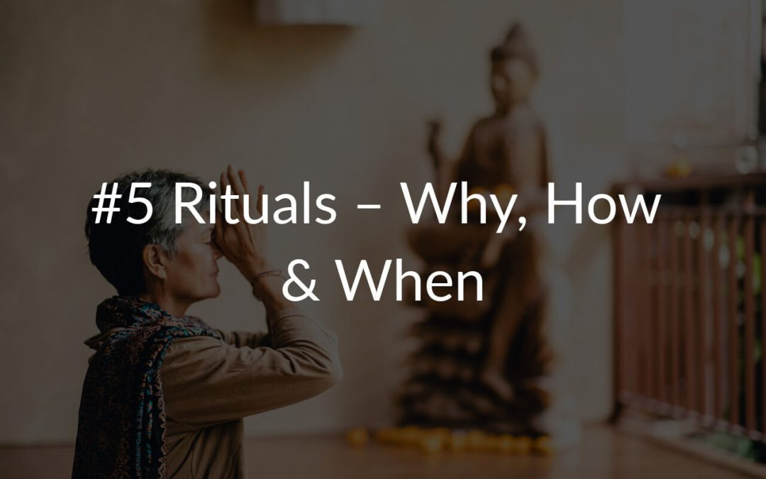 #5 Rituals – Why, How & When