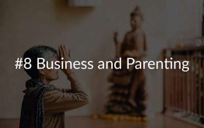 #8 Business and Parenting
