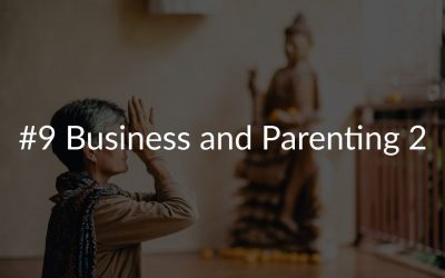#9 Business and Parenting 2