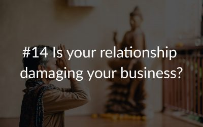 #14 Is your relationship damaging your business?